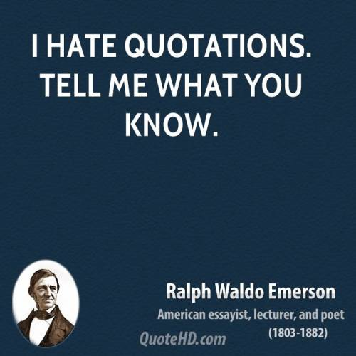 ralph-waldo-emerson-poet-i-hate-quotations-tell-me-what-you